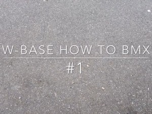 W-BASE HOW TO BMX #1