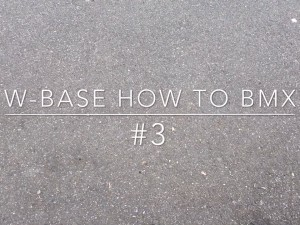 W-BASE HOW TO BMX #3